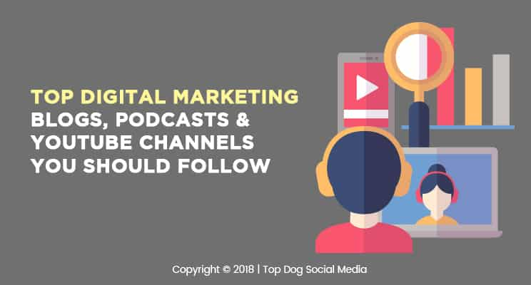 Top 10 Digital Marketing Blogs, Podcasts & YouTube Channels to Follow
