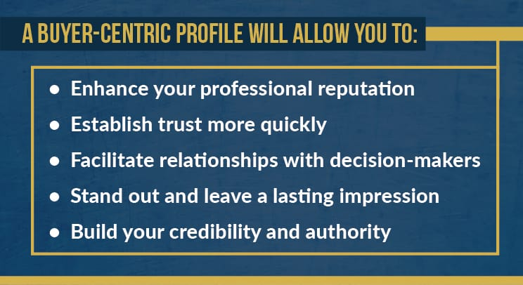 A buyer-centric profile will allow you to: